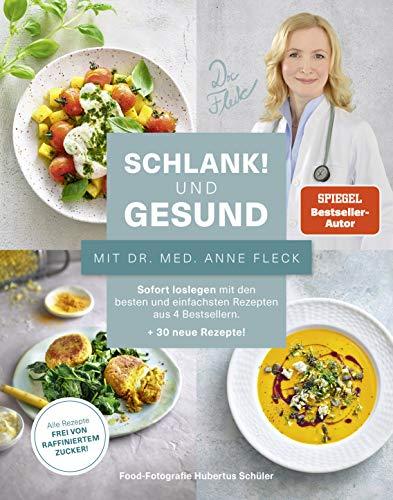 Schlank! und gesund mit Dr. med. Anne Fleck: Sofort loslegen mit den besten und einfachsten Rezepten aus 4 Bestsellern + 30 neue Rezepte