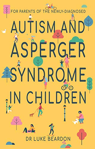 Autism and Asperger Syndrome in Childhood: For parents and carers of the newly diagnosed (Overcoming Common Problems)