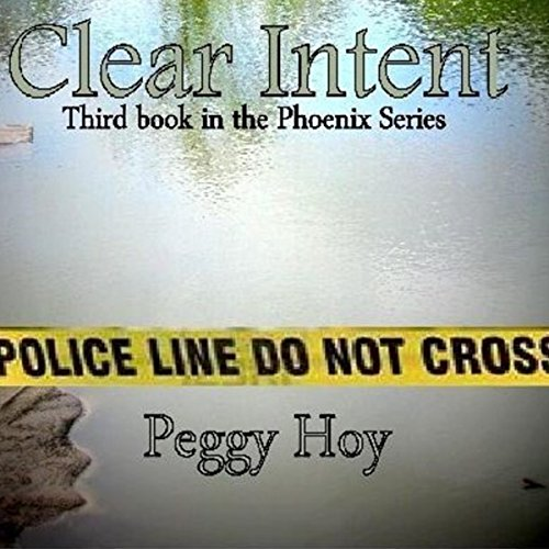 Clear Intent     The Phoenix Files, Book 3              By:                                                                                                                                 Peggy Hoy                               Narrated by:                                                                                                                                 W.B. Ward                      Length: 6 hrs and 44 mins     9 ratings     Overall 4.7