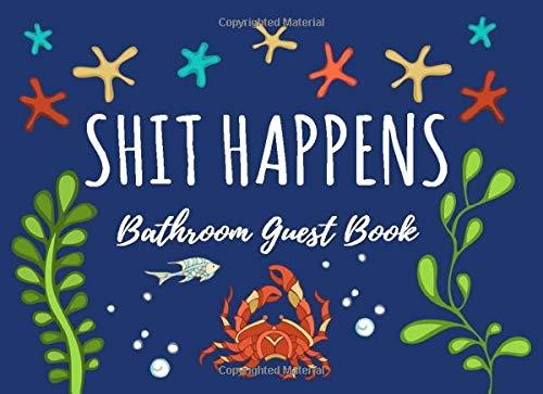 Shit Happens Bathroom Guest Book: Funny House Warming Gift ~ Collect Precious Memories ~ Unique Ocean Underwater Design