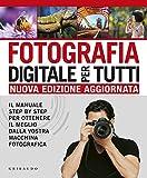 Fotografia digitale per tutti. Il manuale step by step per ottenere il meglio dalla vostra...