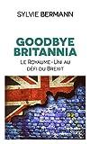Goodbye Britannia - Le Royaume-Uni au défi du Brexit