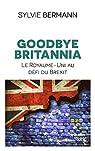 Goodbye Britannia: Le Royaume-Uni au défi du Brexit par Bermann