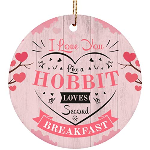 Home Decor Gifts I Love You Like a Hob-bit Loves Second Breakfast Valentine Day Ornament Keepsake – Porcelain Ceramic Gift Family & Friend Awesome On Birthday, Christmas, Wedding