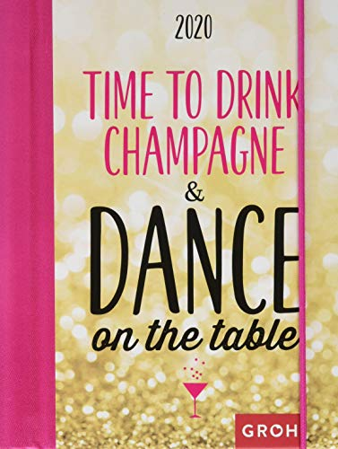 Time to drink champagne and dance on the table 2020: Terminplaner mit Wochenkalendarium