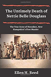 The Untimely Death of Nettie Belle Douglass: The Story of Henniker, New Hampshire's First Murder