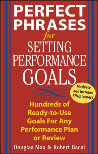 Perfect Phrases for Setting Performance Goals: Hundreds of Ready-to-use Goals for Any Performance Plan or Review (Perfect Phrases Series)