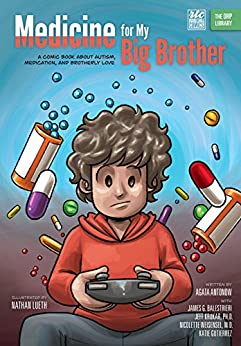 Medicine for My Big Brother: A Comic Book About Autism, Medication, and Brotherly Love (The ORP Library 16) by [Agata Antonow, James G. Balestrieri, Jeff Krukar, Nicolette Weisensel, Katie Gutierrez, Nathan Lueth]