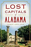 Book - Lost Capitals of Alabama by Herbert James Lewis
