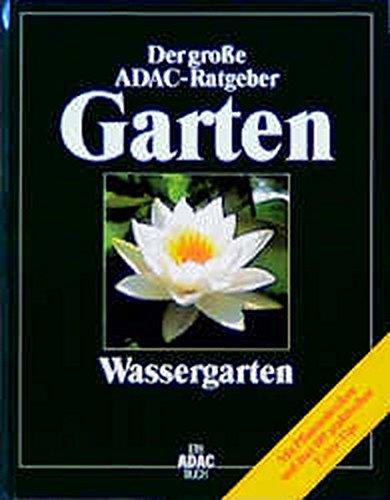 (ADAC) Der Große ADAC Ratgeber Garten, Wassergarten (Der grosse ADAC-Ratgeber Garten)