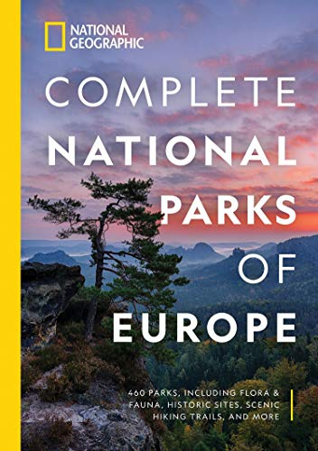 National Geographic Complete National Parks of Europe: 460 Parks, Including Flora and Fauna, Historic Sites, Scenic Hiking Trails, and More (National Georgaphic)