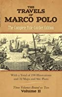 The Travels of Marco Polo, Volume II: The Complete Yule-Cordier Edition