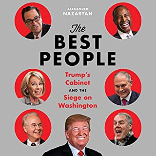 The Best People     Trump's Cabinet and the Siege on Washington              By:                                                                                                                                 Alexander Nazaryan                               Narrated by:                                                                                                                                 Robert Fass                      Length: 9 hrs and 15 mins     1 rating     Overall 4.0