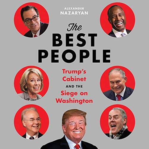 The Best People     Trump's Cabinet and the Siege on Washington              By:                                                                                                                                 Alexander Nazaryan                               Narrated by:                                                                                                                                 Robert Fass                      Length: 9 hrs and 15 mins     Not rated yet     Overall 0.0