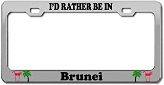 Product Express I'd Rather BE in Brunei Country Nation Aluminum Shiny License Plate Frame Front Rear