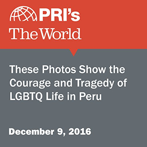 These Photos Show the Courage and Tragedy of LGBTQ Life in Peru audiobook cover art