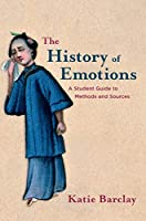 The History of Emotions: A Student Guide to Methods and Sources