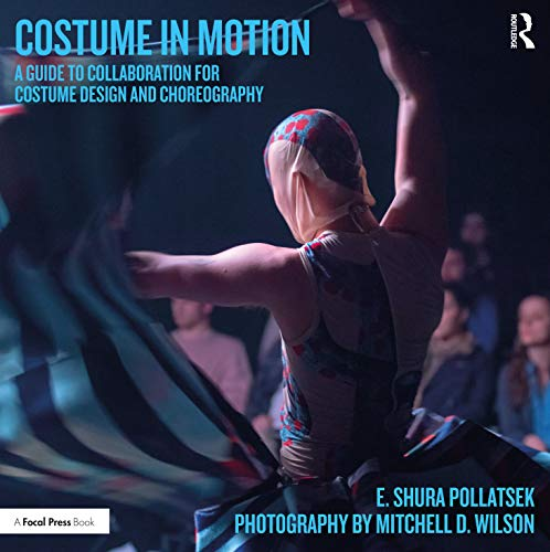 Costume in Motion: A Guide to Collaboration for Costume Design and Choreography