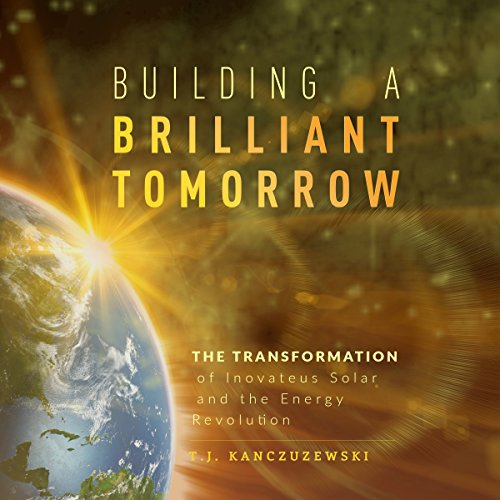 Building a Brilliant Tomorrow     The Transformation of Inovateus Solar and the Energy Revolution              By:                                                                                                                                 T. J. Kanczuzewski                               Narrated by:                                                                                                                                 T.J. Kanczuzewski                      Length: 3 hrs and 23 mins     2 ratings     Overall 2.0