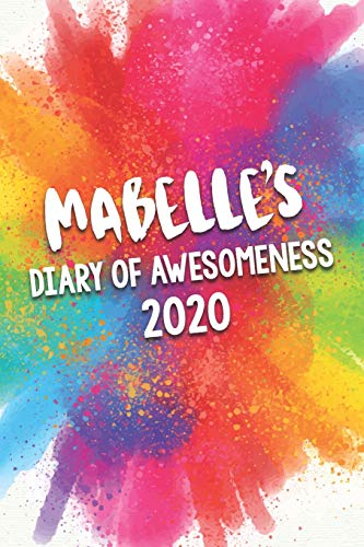 Mabelle's Diary of Awesomeness 2020: Unique Personalised Full Year Dated Diary Gift For A Girl Called Mabelle - 185 Pages - 2 Days Per Page - Perfect ... Journal For Home, School College Or Work.