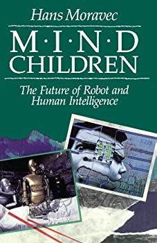 Mind Children  The Future of Robot and Human Intelligence