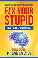 Fix Your Stupid: Live the Life You Deserve