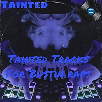 Tainted Tracks For Bustin' Raps
