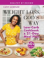 Weight Loss, God's Way: Low-Carb Cookbook and 21-Day Meal Plan SE (Healthy by Design)