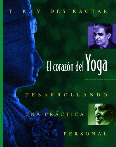 El Corazón del Yoga: Desarrollando Una Práctica Personal = Heart of Yoga