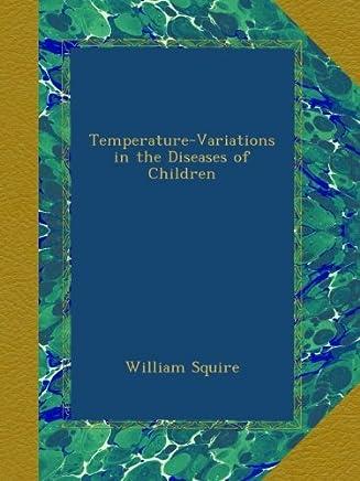 Temperature-Variations in the Diseases of Children
