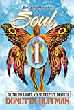 Soul 1: BRING TO LIGHT YOUR DEEPEST DESIRES (English Edition)