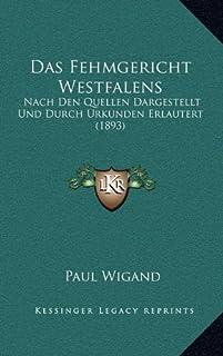 Das Fehmgericht Westfalens: Nach Den Quellen Dargestellt Und Durch Urkunden Erlautert (1893)