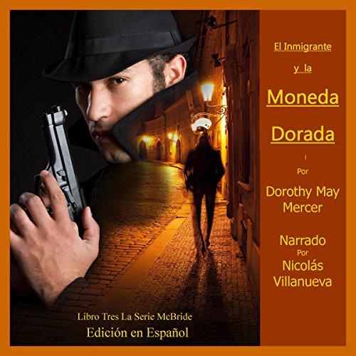 El Inmigrante y la Moneda Dorad [The Immigrant and the Dorad Currency] audiobook cover art