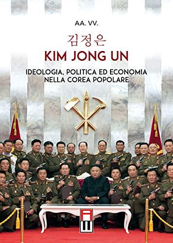 Kim Jong Un. Ideologia, politica ed economia nella Corea Popolare