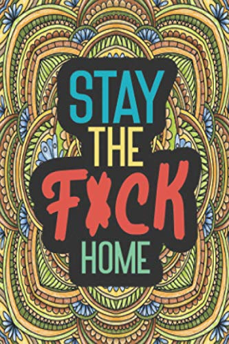 Stay The F*ck Home: Graph Paper Journal Notebook Logbook Diary for Kids Adults Men Women Boys & Girls Pretty Quarantine Christmas Gift Calm the Fuk ... Humor Beautiful Amazing Bored Busy Cool Do