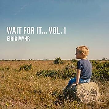 Wait for It... Vol. 1