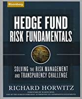 Hedge Fund Risk Fundamentals: Solving the Risk Management and Transparency Challenge (Bloomberg Financial)
