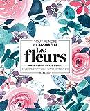 Tout peindre à l'aquarelle - Les fleurs : Bouquets, couronnes et autres compositions (Beaux-Arts)