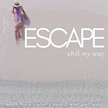 Escape - Chill My Way (Beach Music Tracks To Relax and amp; Mood Upliftment)