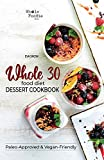 Whole 30 Food Diet Dessert Cookbook: A Fantastic Collection of...