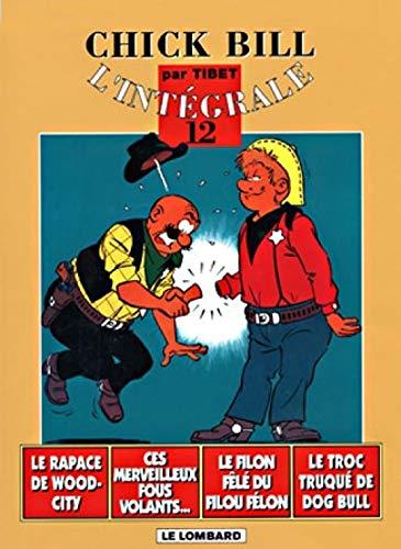 Chick Bill - L'Intégrale, tome 12 : Le Rapace de Wood City - Ces merveilleux fous volants - Le Filon fêlé du filou félon - Le Troc truqué de Dog Bull