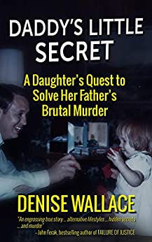 [Denise Wallace]のDaddy's Little Secret: A Daughter's Quest to Solve Her Father's Brutal Murder (English Edition)