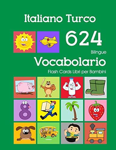 Italiano Turco 624 Bilingue Vocabolario Flash Cards Libri per Bambini: Italian Turkish dizionario flashcards elementerre bambino