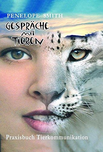 Gespräche mit Tieren: Praxisbuch Tierkommunikation