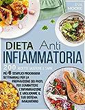 dieta antinfiammatoria: 200 ricette gustose e sane, più 6 semplici programmi settimanali per la preparazione dei pasti, per combattere l'infiammazione e migliorare il tuo sistema immunitario