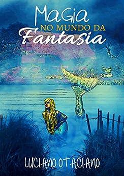 Magia no Mundo da Fantasia por [Luciano Otaciano]