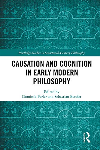Causation and Cognition in Early Modern Philosophy (Routledge Studies in Seventeenth-Century Philosophy)