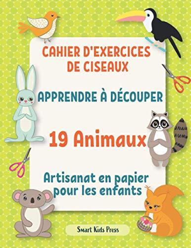 Cahier d'exercices de ciseaux.: Apprendre à découper 19 animaux. Artisanat en papier pour les enfants (Toutes mes activités créatives, Band 2)
