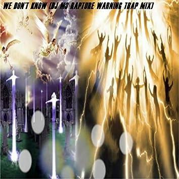 We Don't Know (DJ M3 Rapture Warning Trap Mix)