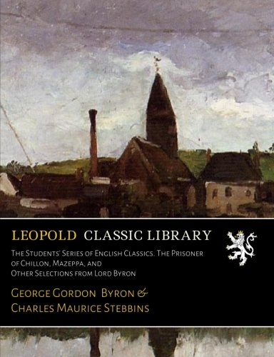 The Students' Series of English Classics. The Prisoner of Chillon, Mazeppa, and Other Selections from Lord Byron